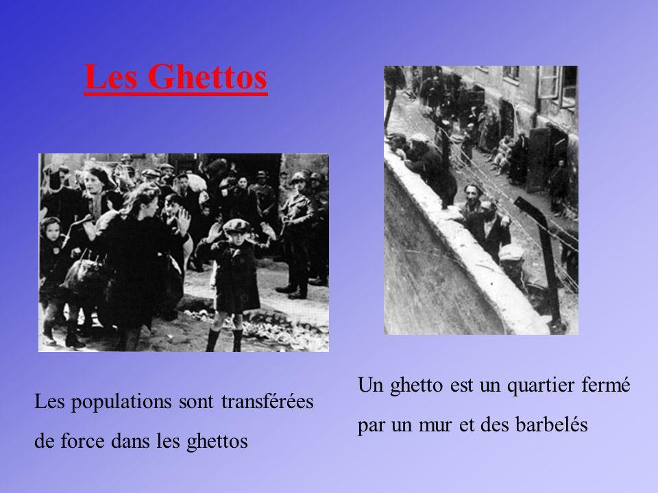 Les Ghettos Les populations sont transférées de force dans les ghettos Un ghetto est un quartier fermé par un mur et des barbelés