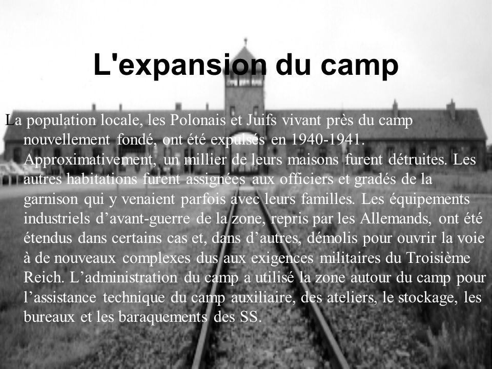 L'expansion du camp La population locale, les Polonais et Juifs vivant près du camp nouvellement fondé, ont été expulsés en 1940-1941. Approximativeme