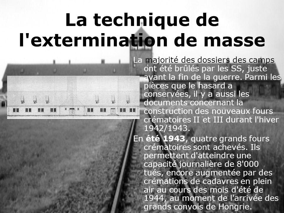 La technique de l'extermination de masse La majorité des dossiers des camps ont été brûlés par les SS, juste avant la fin de la guerre. Parmi les pièc