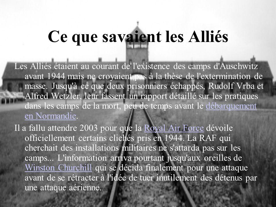 Ce que savaient les Alliés Les Alliés étaient au courant de l'existence des camps d'Auschwitz avant 1944 mais ne croyaient pas à la thèse de l'extermi