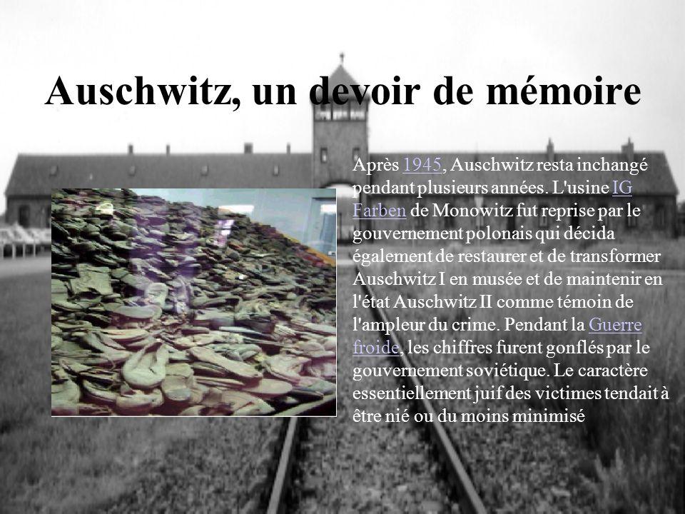 Auschwitz, un devoir de mémoire Après 1945, Auschwitz resta inchangé pendant plusieurs années. L'usine IG Farben de Monowitz fut reprise par le gouver