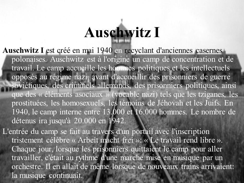 Auschwitz I Auschwitz I est créé en mai 1940 en recyclant d'anciennes casernes polonaises. Auschwitz est à l'origine un camp de concentration et de tr