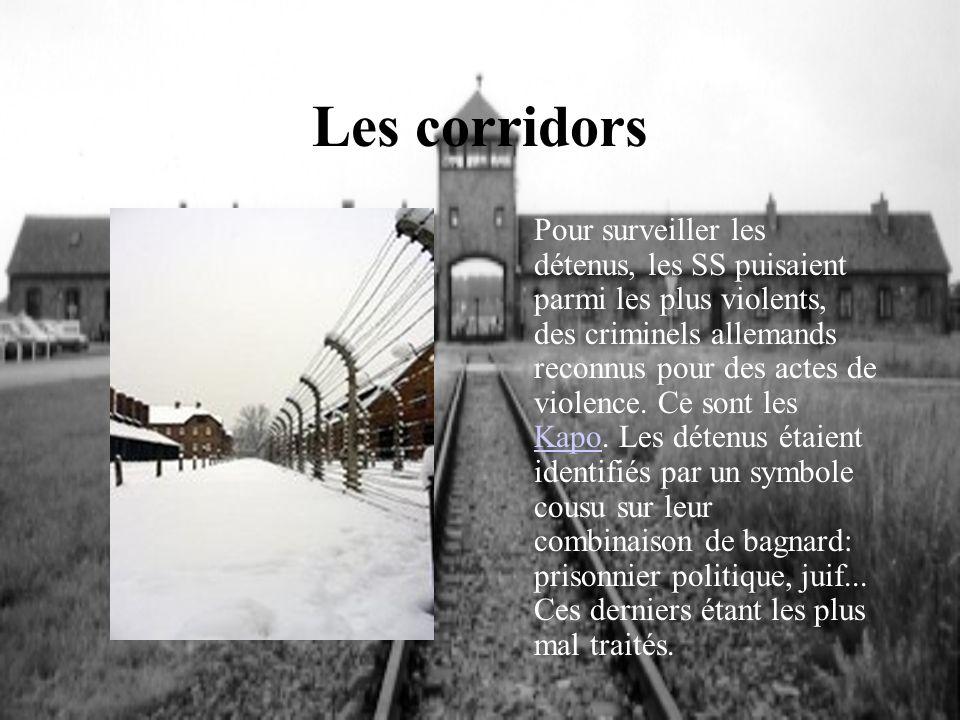 Les corridors Pour surveiller les détenus, les SS puisaient parmi les plus violents, des criminels allemands reconnus pour des actes de violence. Ce s
