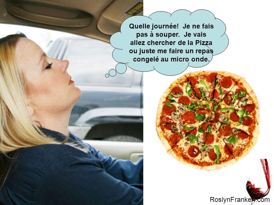 Quelle journée! Je ne fais pas à souper. Je vais allez chercher de la Pizza ou juste me faire un repas congelé au micro onde. RoslynFranken.com