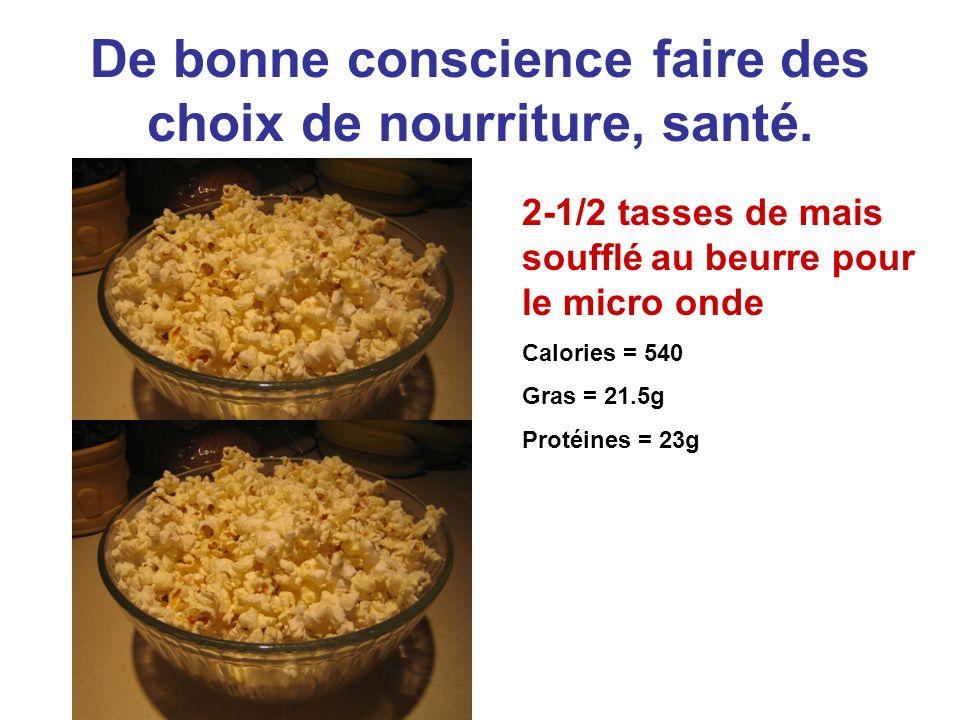 De bonne conscience faire des choix de nourriture, santé. 2-1/2 tasses de mais soufflé au beurre pour le micro onde Calories = 540 Gras = 21.5g Protéi