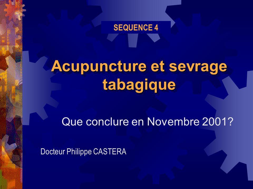 Acupuncture et sevrage tabagique Que conclure en Novembre 2001? Docteur Philippe CASTERA SEQUENCE 4