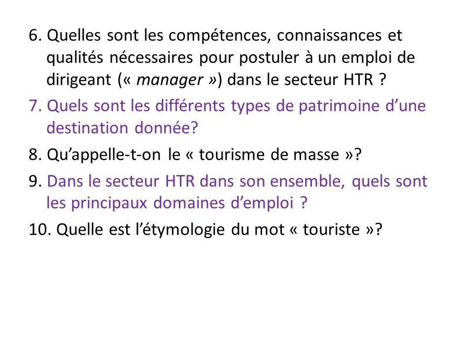 6. Quelles sont les compétences, connaissances et qualités nécessaires pour postuler à un emploi de dirigeant (« manager ») dans le secteur HTR ? 7. Q