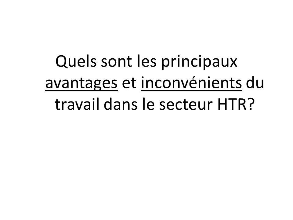 Quels sont les principaux avantages et inconvénients du travail dans le secteur HTR?