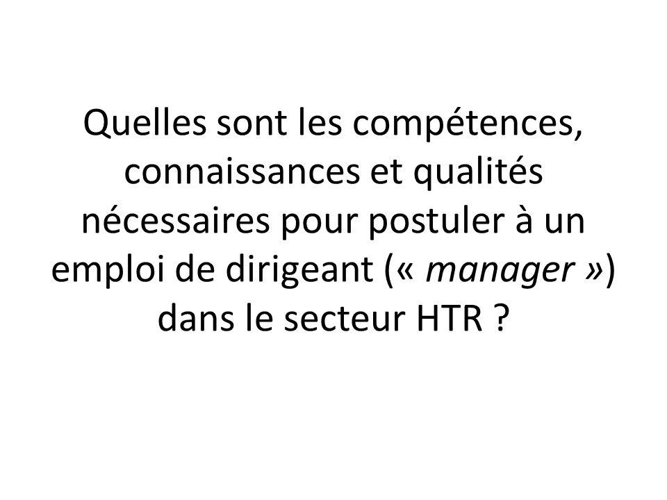 Quelles sont les compétences, connaissances et qualités nécessaires pour postuler à un emploi de dirigeant (« manager ») dans le secteur HTR ?
