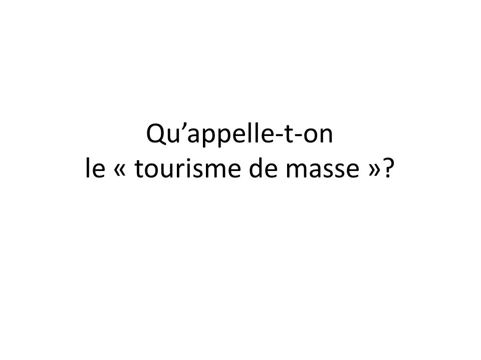 Quappelle-t-on le « tourisme de masse »?