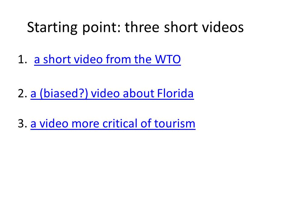 Starting point: three short videos 1.a short video from the WTOa short video from the WTO 2. a (biased?) video about Floridaa (biased?) video about Fl