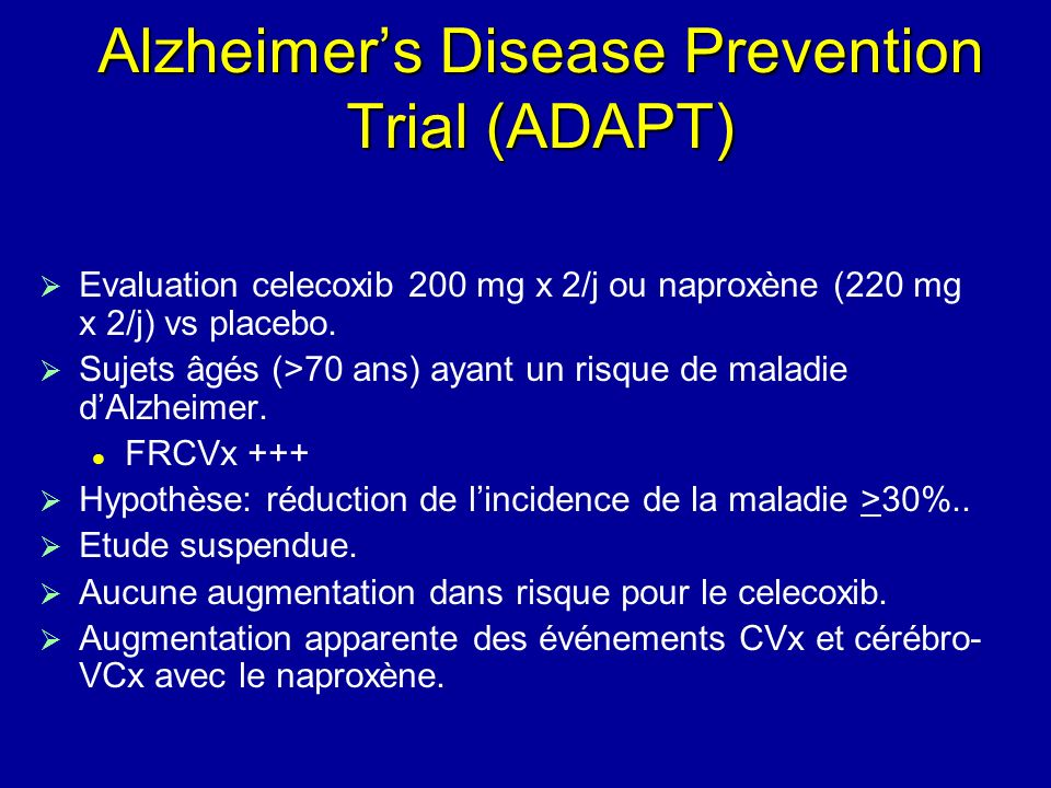 Alzheimers Disease Prevention Trial (ADAPT) Evaluation celecoxib 200 mg x 2/j ou naproxène (220 mg x 2/j) vs placebo. Sujets âgés (>70 ans) ayant un r