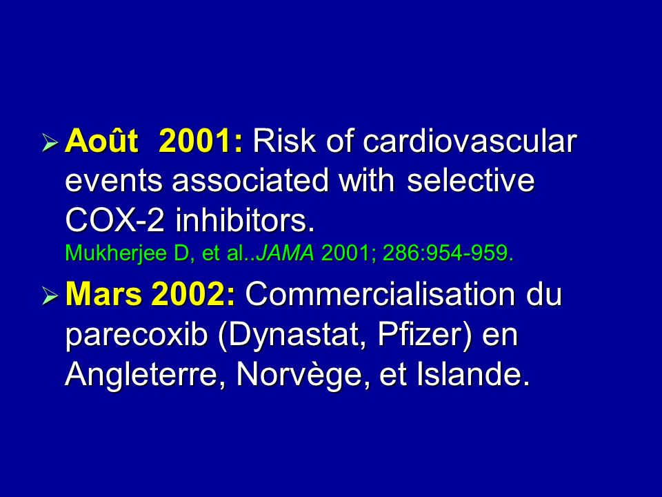 Août 2001: Risk of cardiovascular events associated with selective COX-2 inhibitors. Mukherjee D, et al..JAMA 2001; 286:954-959. Août 2001: Risk of ca