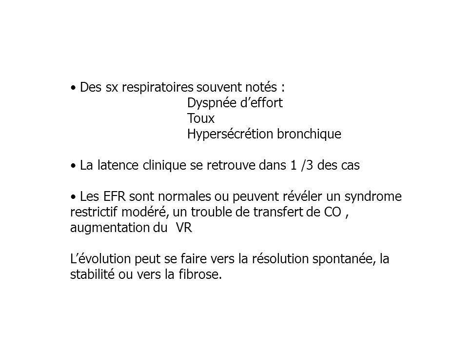 Des sx respiratoires souvent notés : Dyspnée deffort Toux Hypersécrétion bronchique La latence clinique se retrouve dans 1 /3 des cas Les EFR sont nor
