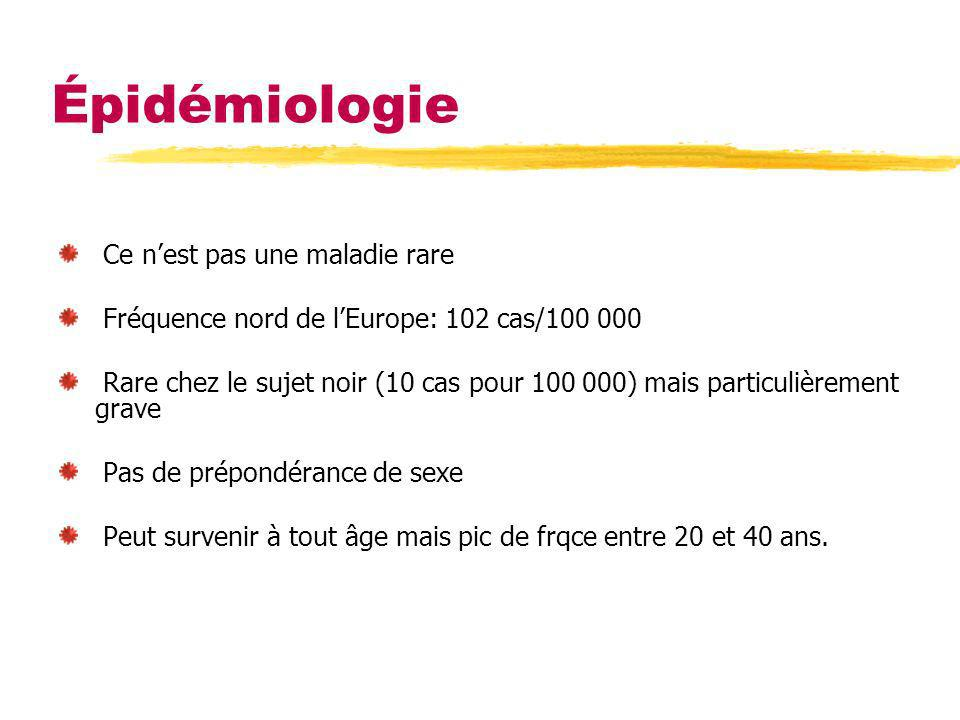 Épidémiologie Ce nest pas une maladie rare Fréquence nord de lEurope: 102 cas/100 000 Rare chez le sujet noir (10 cas pour 100 000) mais particulièrem