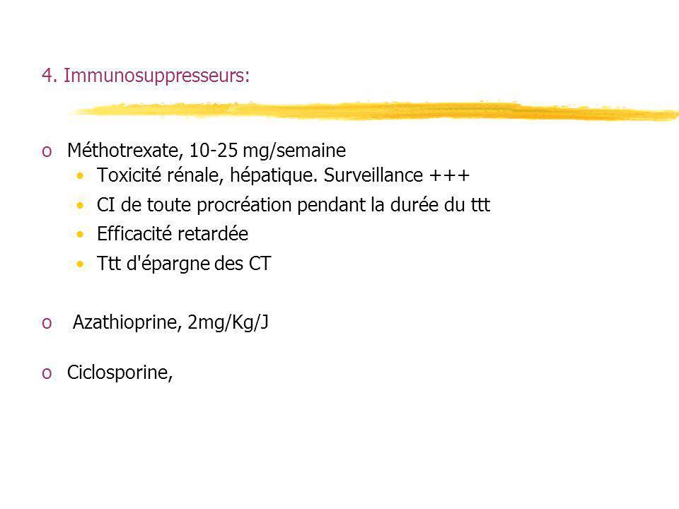 4. Immunosuppresseurs: oMéthotrexate, 10-25 mg/semaine Toxicité rénale, hépatique. Surveillance +++ CI de toute procréation pendant la durée du ttt Ef
