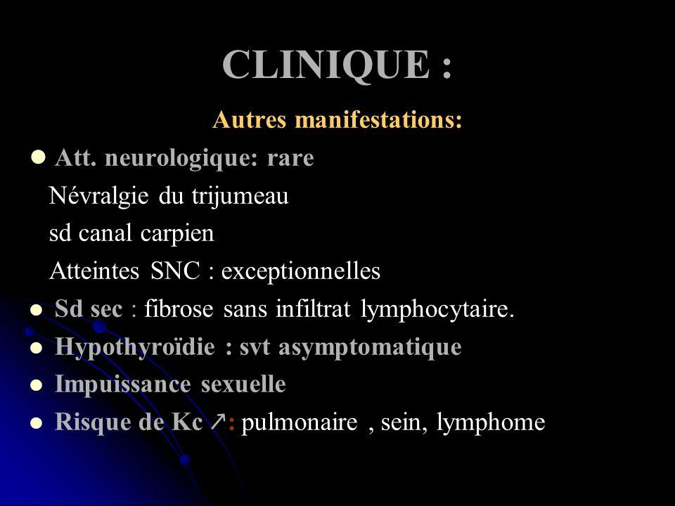 CLINIQUE : Autres manifestations: Att. neurologique: rare Névralgie du trijumeau sd canal carpien Atteintes SNC : exceptionnelles Sd sec : fibrose san