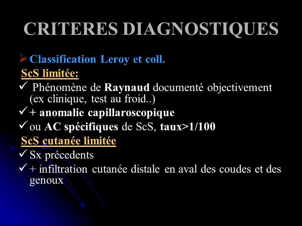 CRITERES DIAGNOSTIQUES Classification Leroy et coll. ScS limitée: Phénomène de Raynaud documenté objectivement (ex clinique, test au froid..) + anomal