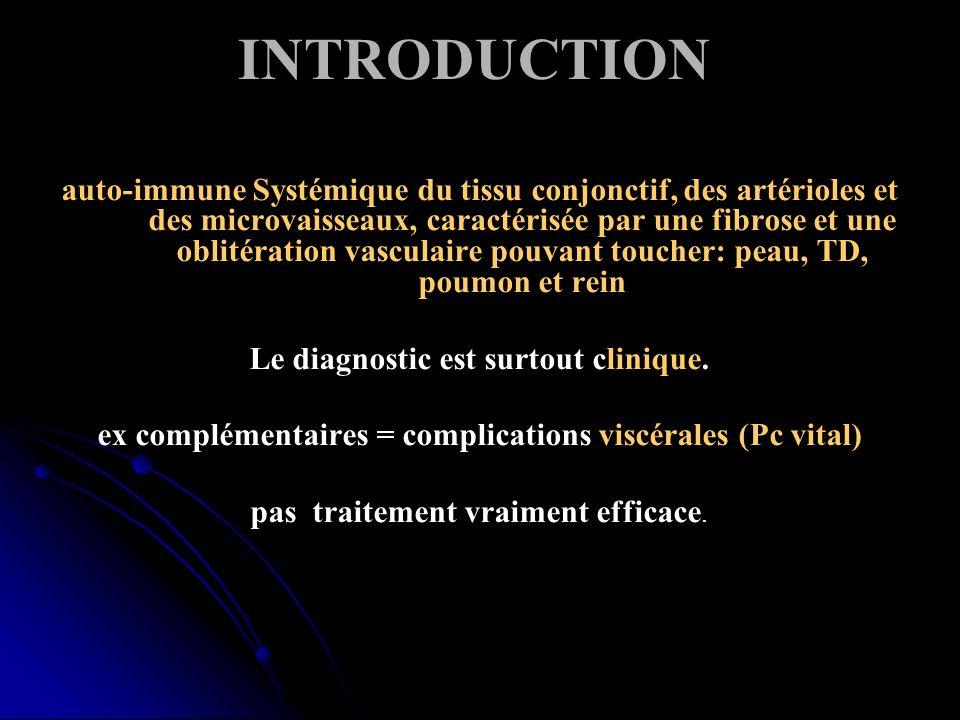 INTRODUCTION auto-immune Systémique du tissu conjonctif, des artérioles et des microvaisseaux, caractérisée par une fibrose et une oblitération vascul