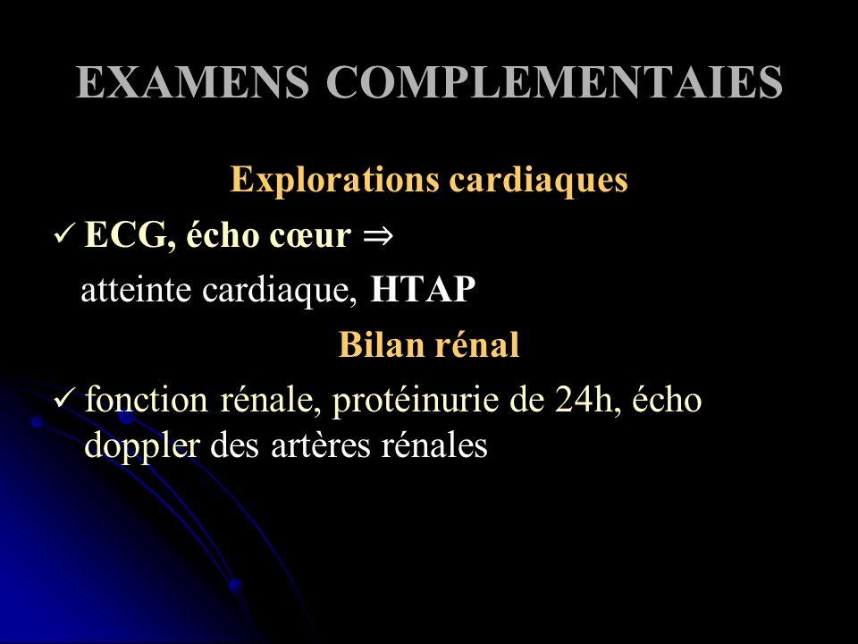 EXAMENS COMPLEMENTAIES Explorations cardiaques ECG, écho cœur atteinte cardiaque, HTAP Bilan rénal fonction rénale, protéinurie de 24h, écho doppler des artères rénales