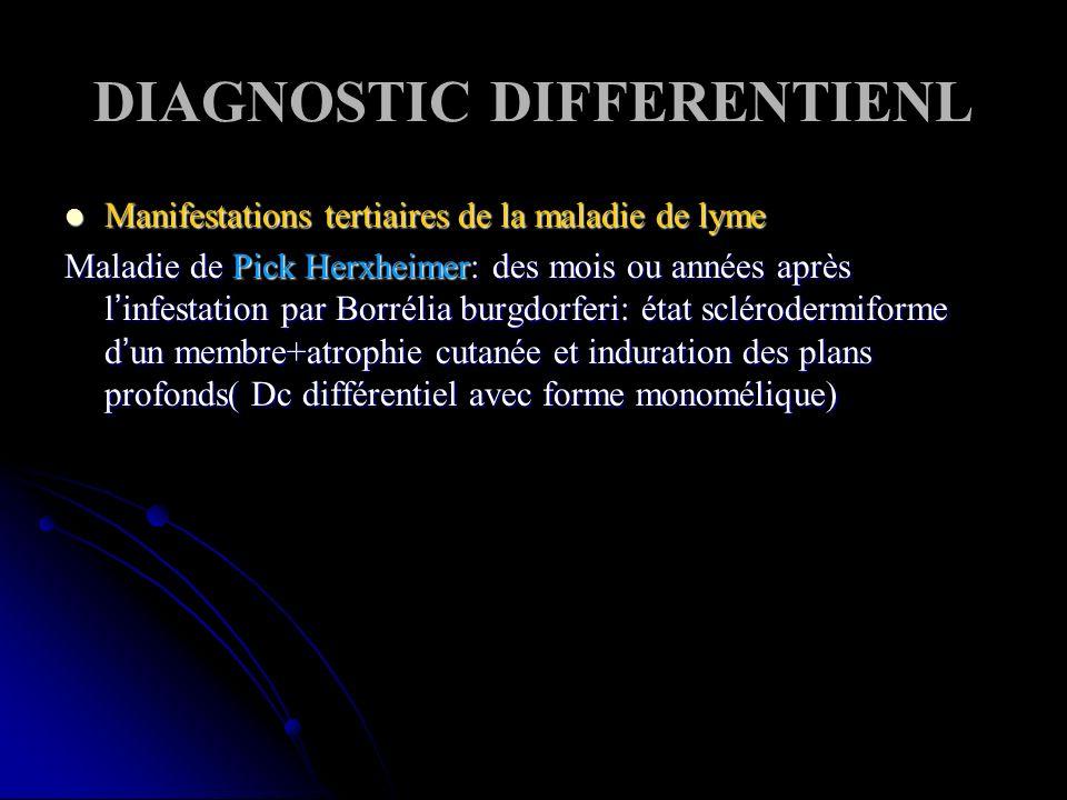 DIAGNOSTIC DIFFERENTIENL Manifestations tertiaires de la maladie de lyme Manifestations tertiaires de la maladie de lyme Maladie de Pick Herxheimer: d