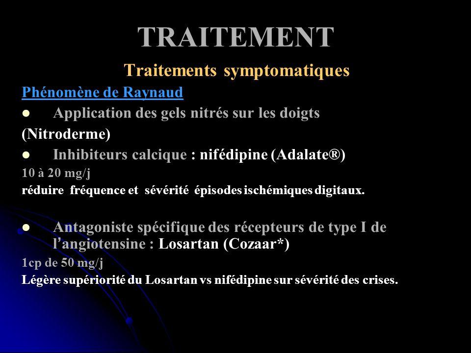 TRAITEMENT Traitements symptomatiques Phénomène de Raynaud Application des gels nitrés sur les doigts (Nitroderme) Inhibiteurs calcique : nifédipine (Adalate®) 10 à 20 mg/j réduire fréquence et sévérité épisodes ischémiques digitaux.