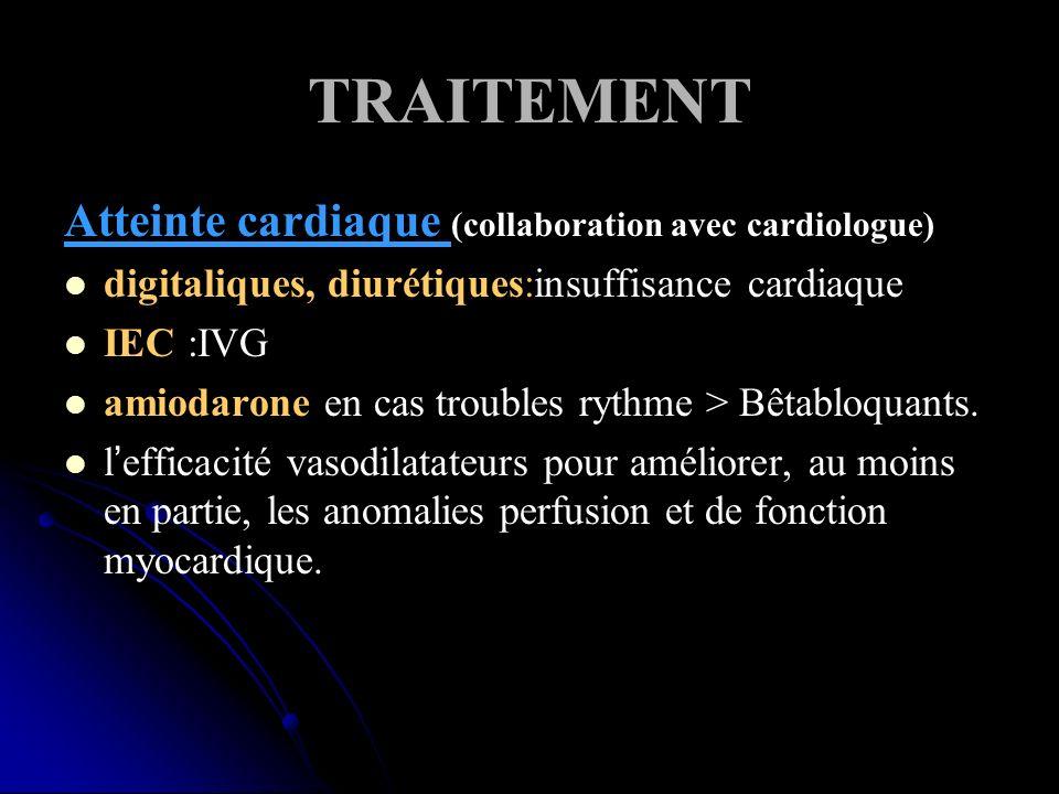 TRAITEMENT Atteinte cardiaque (collaboration avec cardiologue) digitaliques, diurétiques:insuffisance cardiaque IEC :IVG amiodarone en cas troubles ry