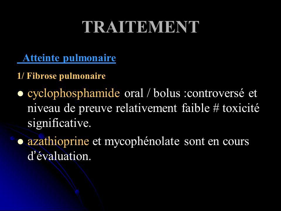 TRAITEMENT Atteinte pulmonaire 1/ Fibrose pulmonaire cyclophosphamide oral / bolus :controversé et niveau de preuve relativement faible # toxicité significative.