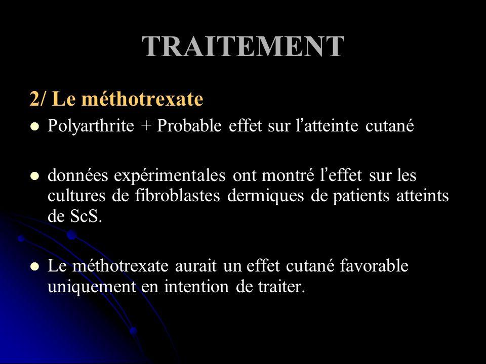 TRAITEMENT 2/ Le méthotrexate Polyarthrite + Probable effet sur latteinte cutané données expérimentales ont montré leffet sur les cultures de fibroblastes dermiques de patients atteints de ScS.