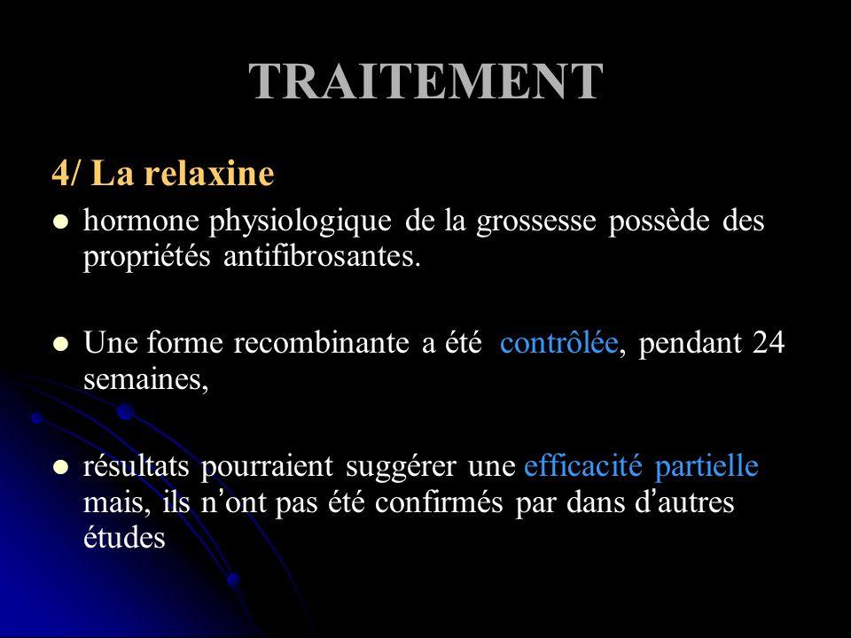 TRAITEMENT 4/ La relaxine hormone physiologique de la grossesse possède des propriétés antifibrosantes. Une forme recombinante a été contrôlée, pendan