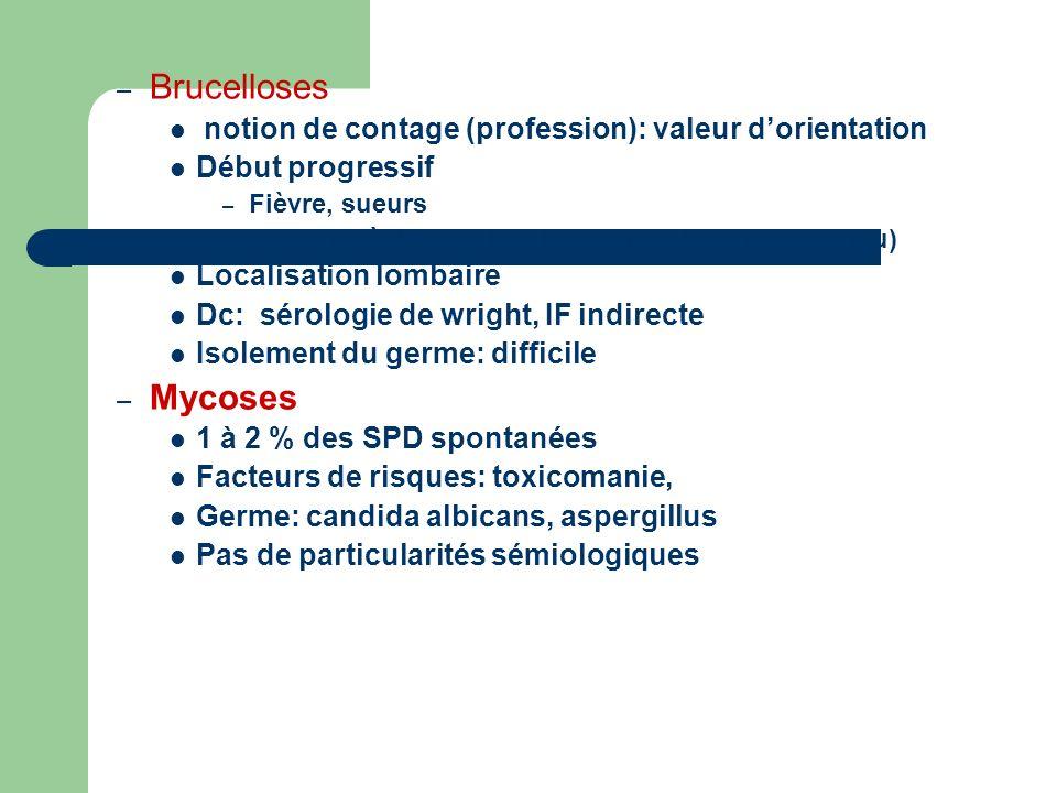 – Brucelloses notion de contage (profession): valeur dorientation Début progressif – Fièvre, sueurs – Associer à dautre localisations (SI, hanche, gen