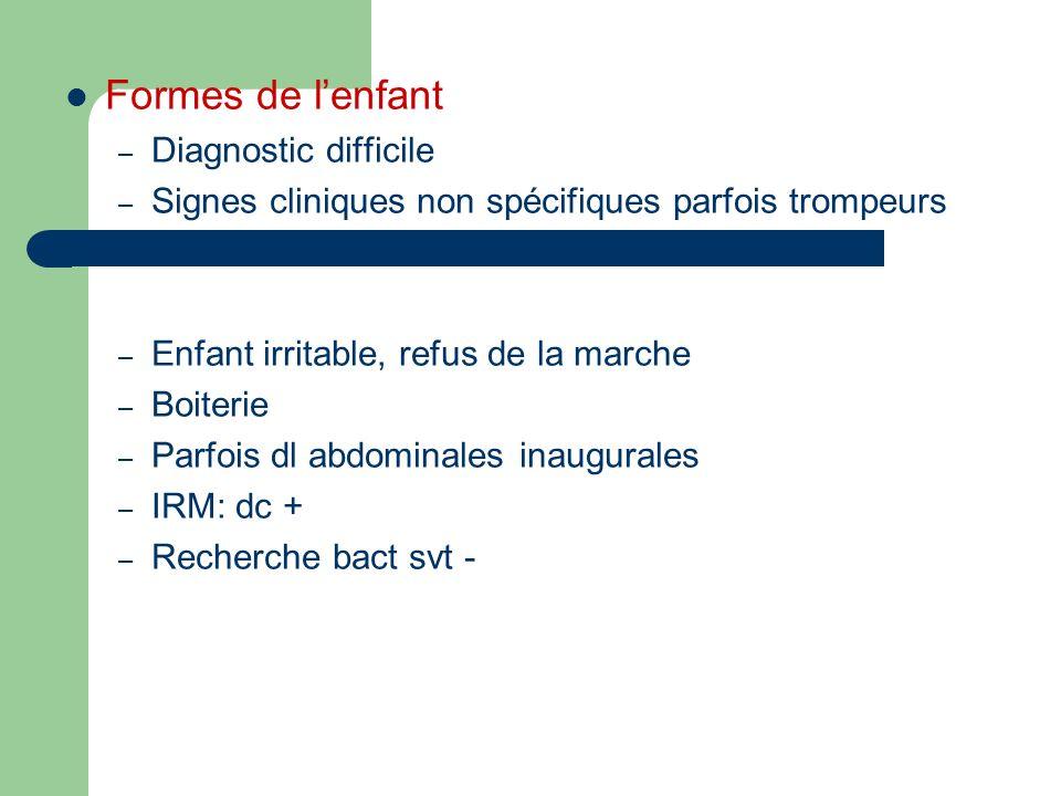 Formes de lenfant – Diagnostic difficile – Signes cliniques non spécifiques parfois trompeurs – Enfant irritable, refus de la marche – Boiterie – Parf