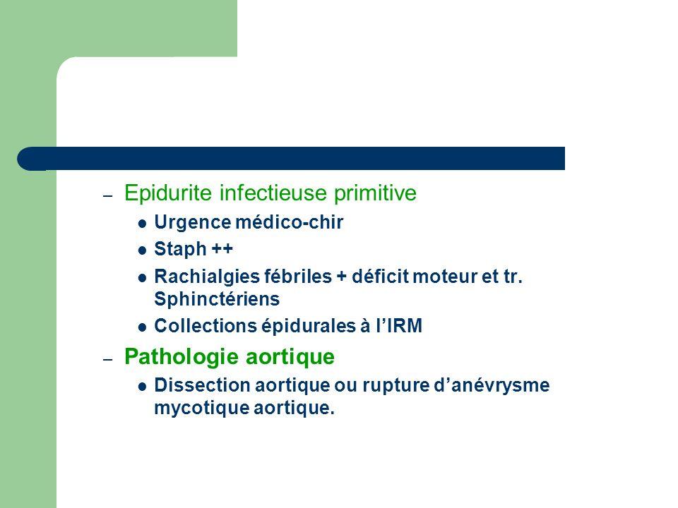 – Epidurite infectieuse primitive Urgence médico-chir Staph ++ Rachialgies fébriles + déficit moteur et tr. Sphinctériens Collections épidurales à lIR