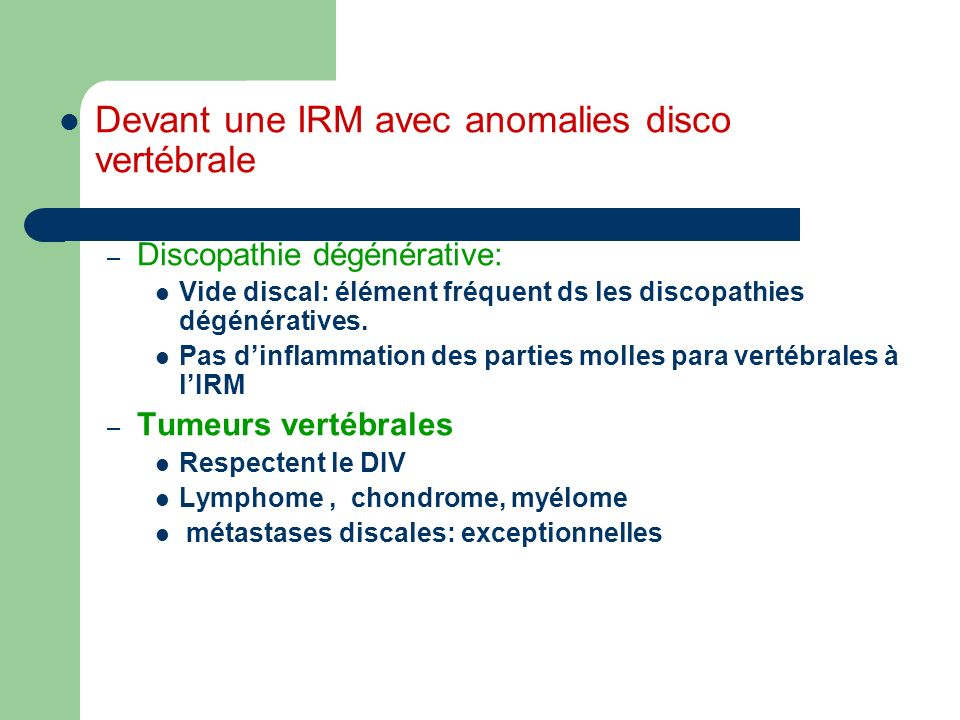 Devant une IRM avec anomalies disco vertébrale – Discopathie dégénérative: Vide discal: élément fréquent ds les discopathies dégénératives. Pas dinfla