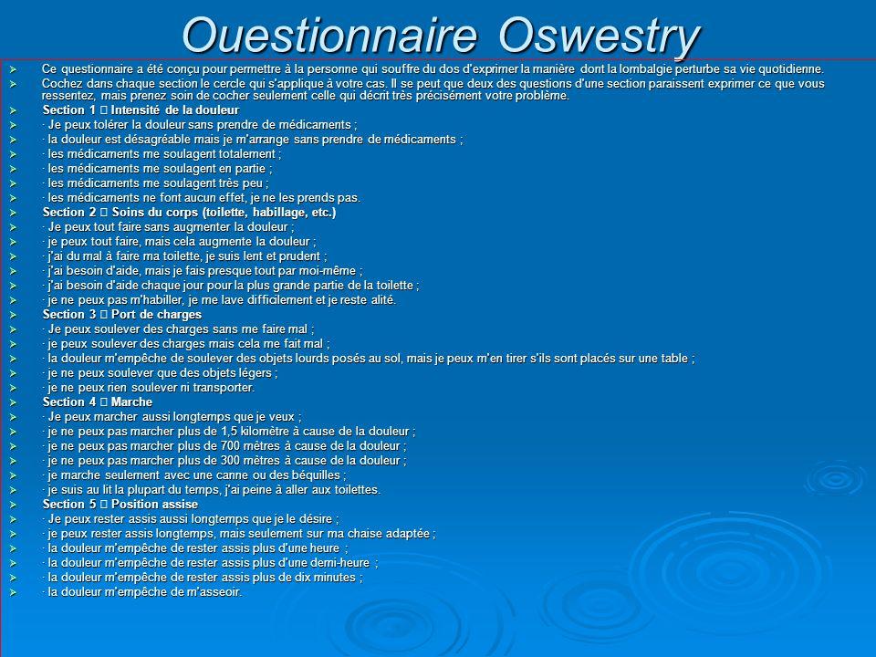 Ouestionnaire Oswestry Ce questionnaire a été conçu pour permettre à la personne qui souffre du dos d'exprimer la manière dont la lombalgie perturbe s