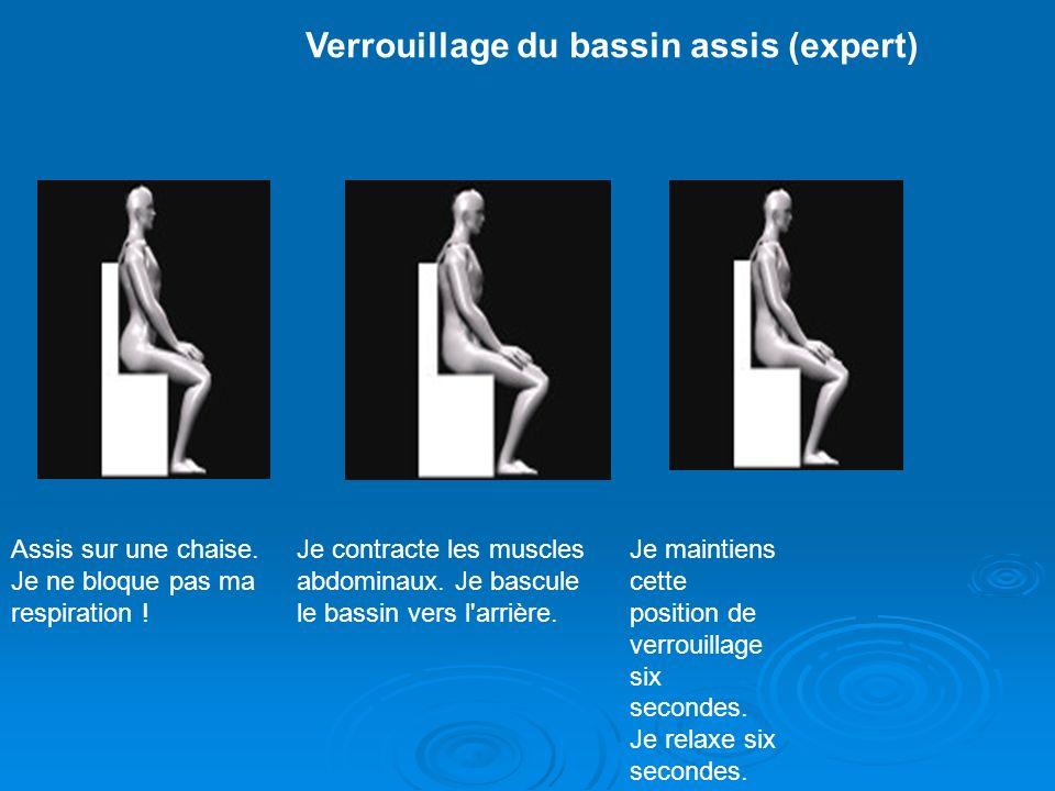 Verrouillage du bassin assis (expert) Assis sur une chaise. Je ne bloque pas ma respiration ! Je contracte les muscles abdominaux. Je bascule le bassi