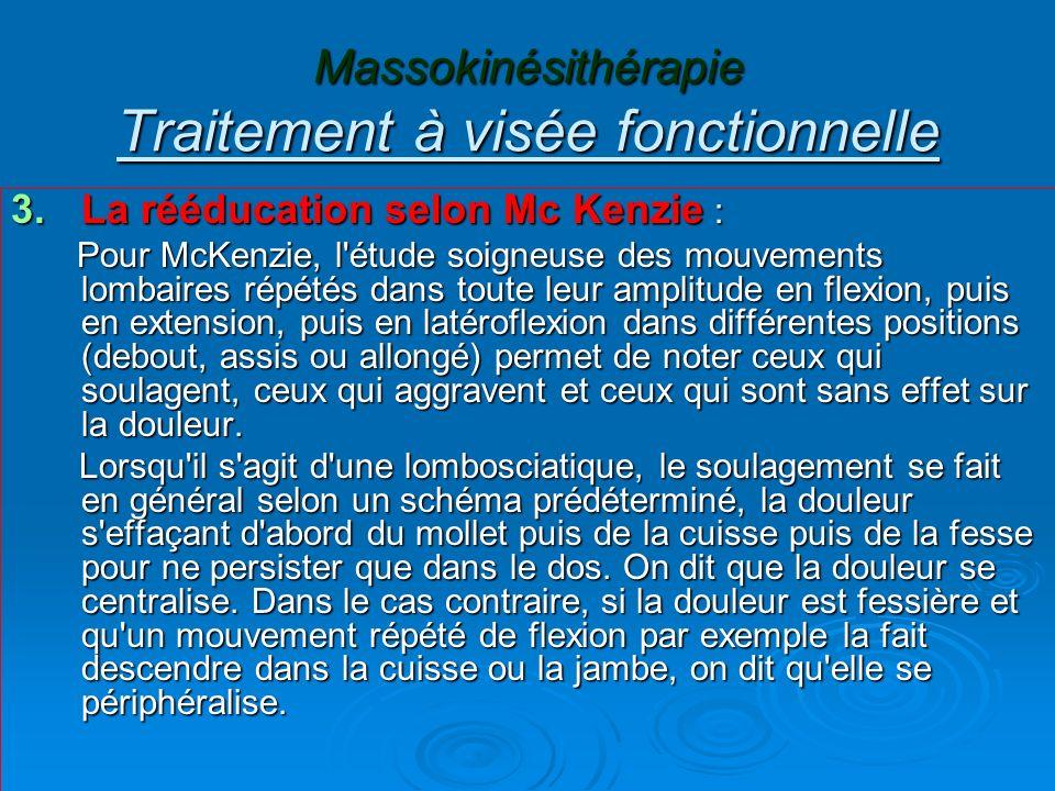 Massokinésithérapie Traitement à visée fonctionnelle 3.La rééducation selon Mc Kenzie : Pour McKenzie, l'étude soigneuse des mouvements lombaires répé