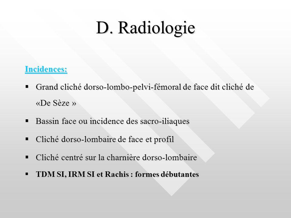 D. Radiologie Incidences: Grand cliché dorso-lombo-pelvi-fémoral de face dit cliché de «De Sèze » Grand cliché dorso-lombo-pelvi-fémoral de face dit c