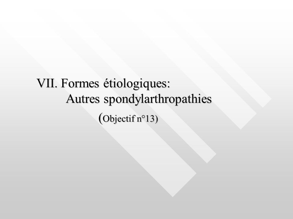 VII. Formes étiologiques: Autres spondylarthropathies ( Objectif n°13) ( Objectif n°13)