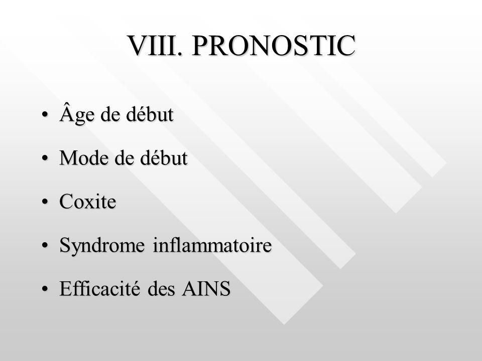 VIII. PRONOSTIC Âge de débutÂge de début Mode de débutMode de début CoxiteCoxite Syndrome inflammatoireSyndrome inflammatoire Efficacité des AINSEffic