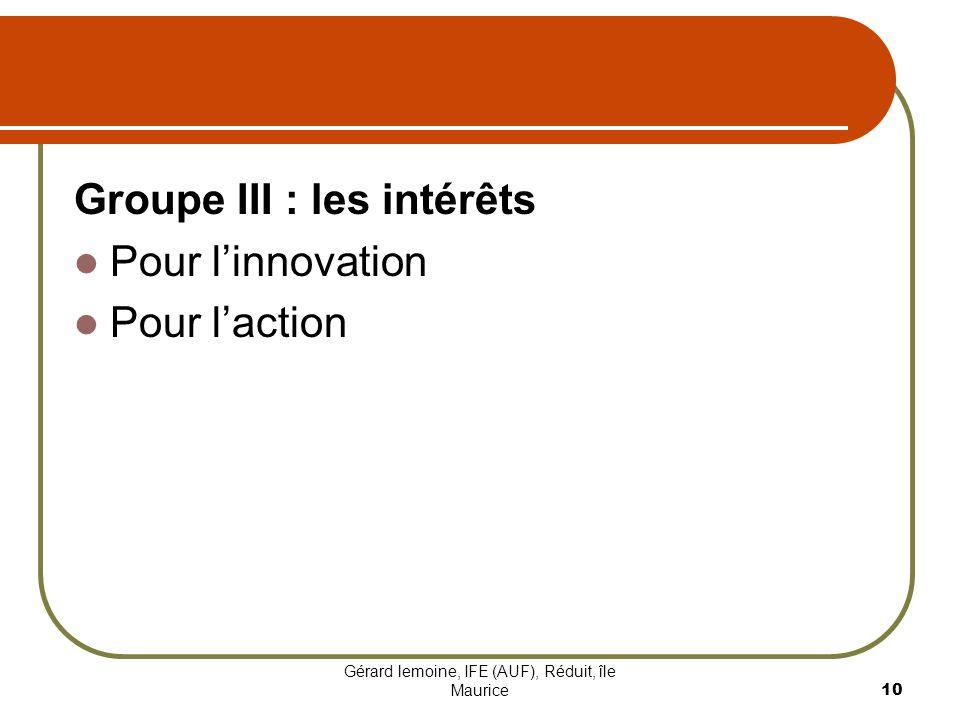 Gérard lemoine, IFE (AUF), Réduit, île Maurice 10 Groupe III : les intérêts Pour linnovation Pour laction