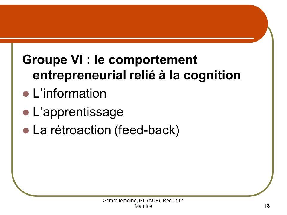Gérard lemoine, IFE (AUF), Réduit, île Maurice 13 Groupe VI : le comportement entrepreneurial relié à la cognition Linformation Lapprentissage La rétr