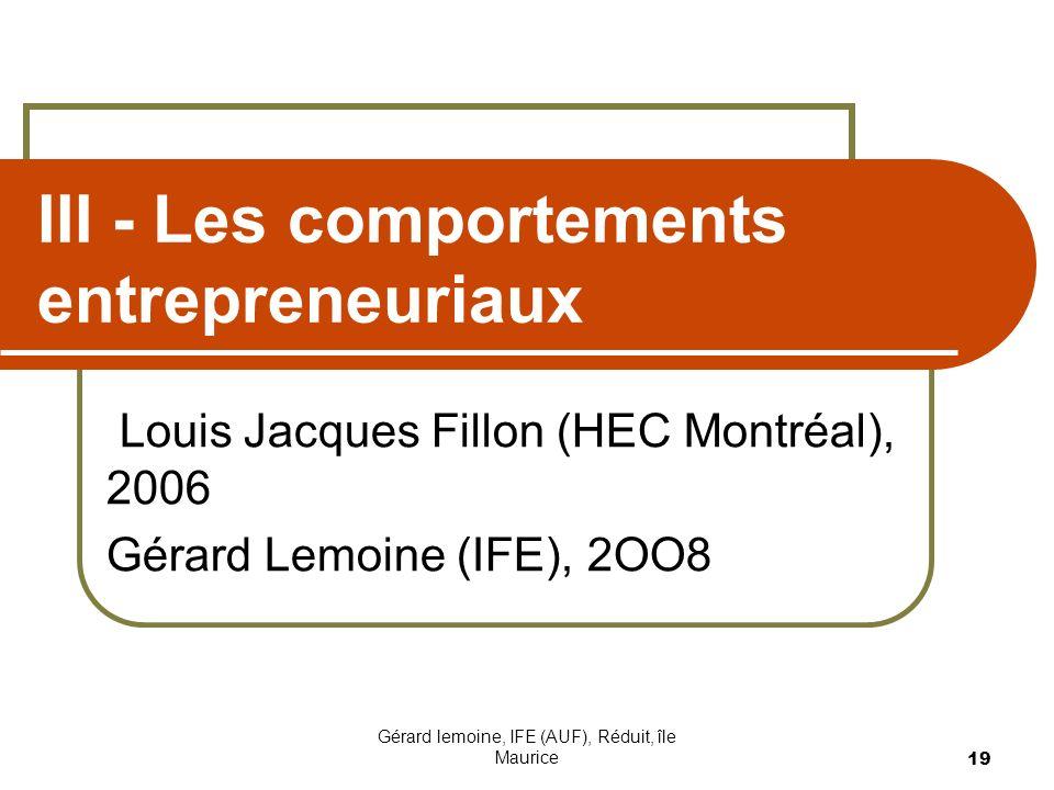 Gérard lemoine, IFE (AUF), Réduit, île Maurice 19 III - Les comportements entrepreneuriaux Louis Jacques Fillon (HEC Montréal), 2006 Gérard Lemoine (I