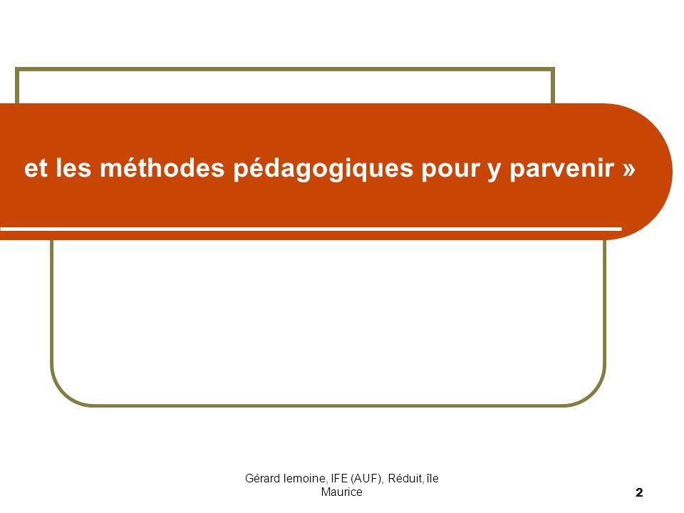 Gérard lemoine, IFE (AUF), Réduit, île Maurice 2 et les méthodes pédagogiques pour y parvenir »