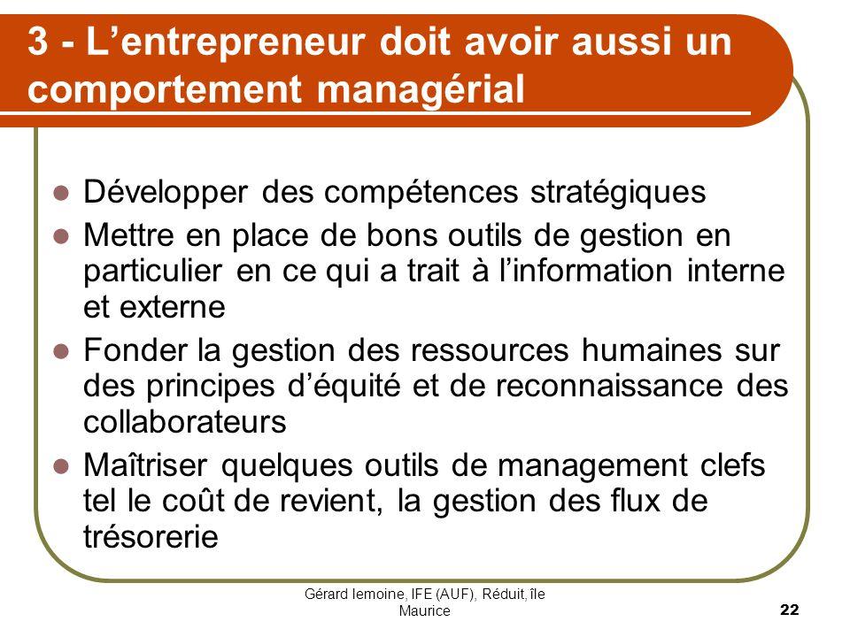 Gérard lemoine, IFE (AUF), Réduit, île Maurice 22 3 - Lentrepreneur doit avoir aussi un comportement managérial Développer des compétences stratégique