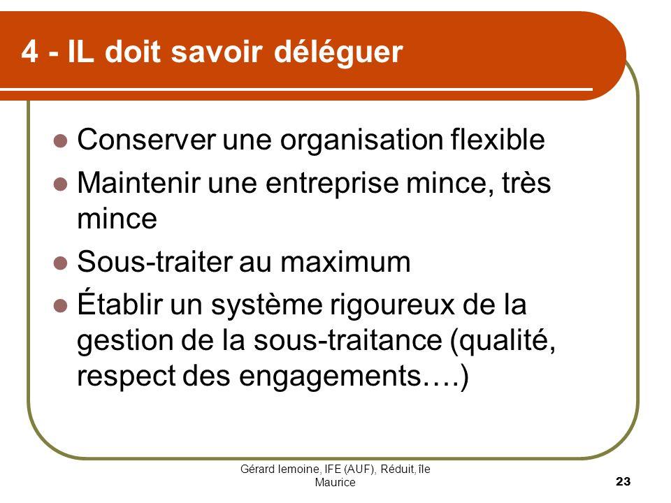 Gérard lemoine, IFE (AUF), Réduit, île Maurice 23 4 - IL doit savoir déléguer Conserver une organisation flexible Maintenir une entreprise mince, très