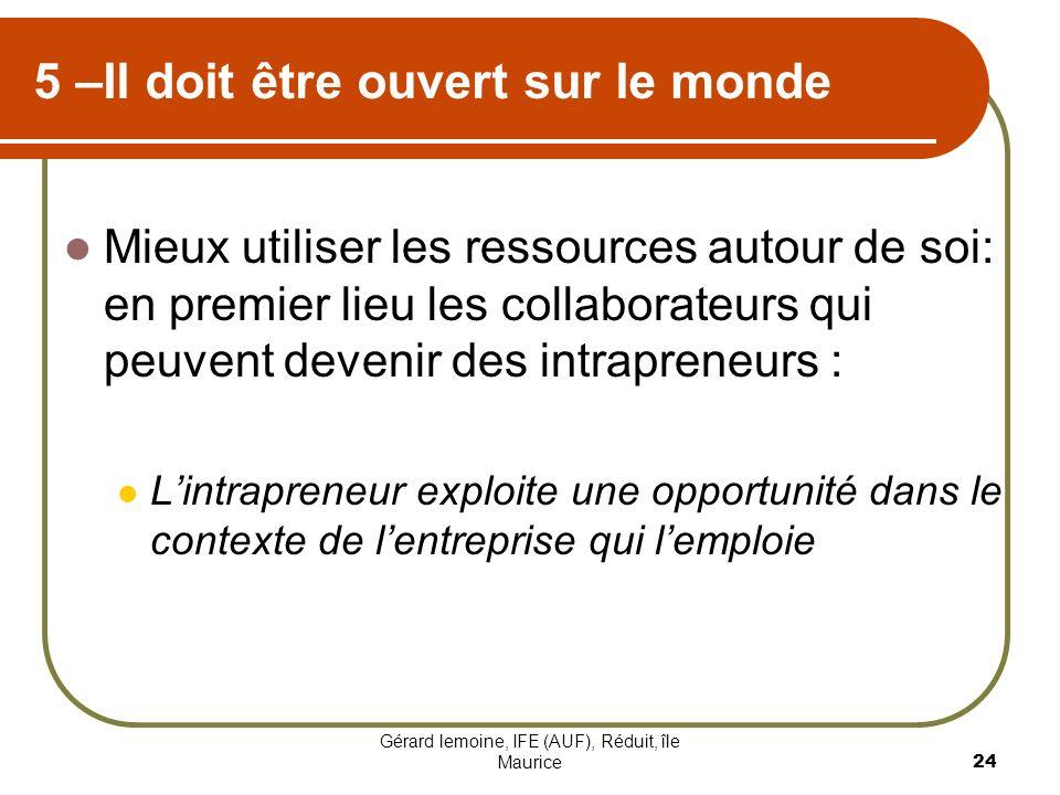 Gérard lemoine, IFE (AUF), Réduit, île Maurice 24 5 –Il doit être ouvert sur le monde Mieux utiliser les ressources autour de soi: en premier lieu les