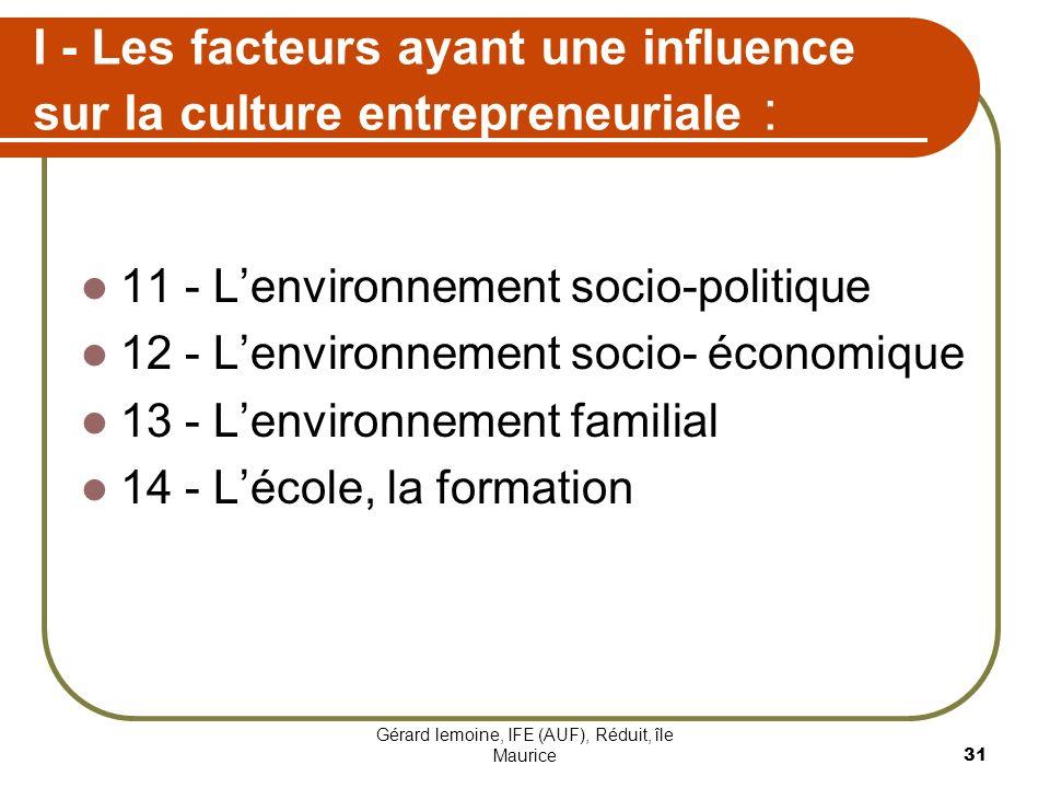 Gérard lemoine, IFE (AUF), Réduit, île Maurice 31 I - Les facteurs ayant une influence sur la culture entrepreneuriale : 11 - Lenvironnement socio-pol