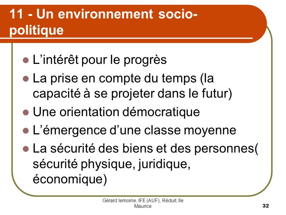 Gérard lemoine, IFE (AUF), Réduit, île Maurice 32 11 - Un environnement socio- politique Lintérêt pour le progrès La prise en compte du temps (la capa