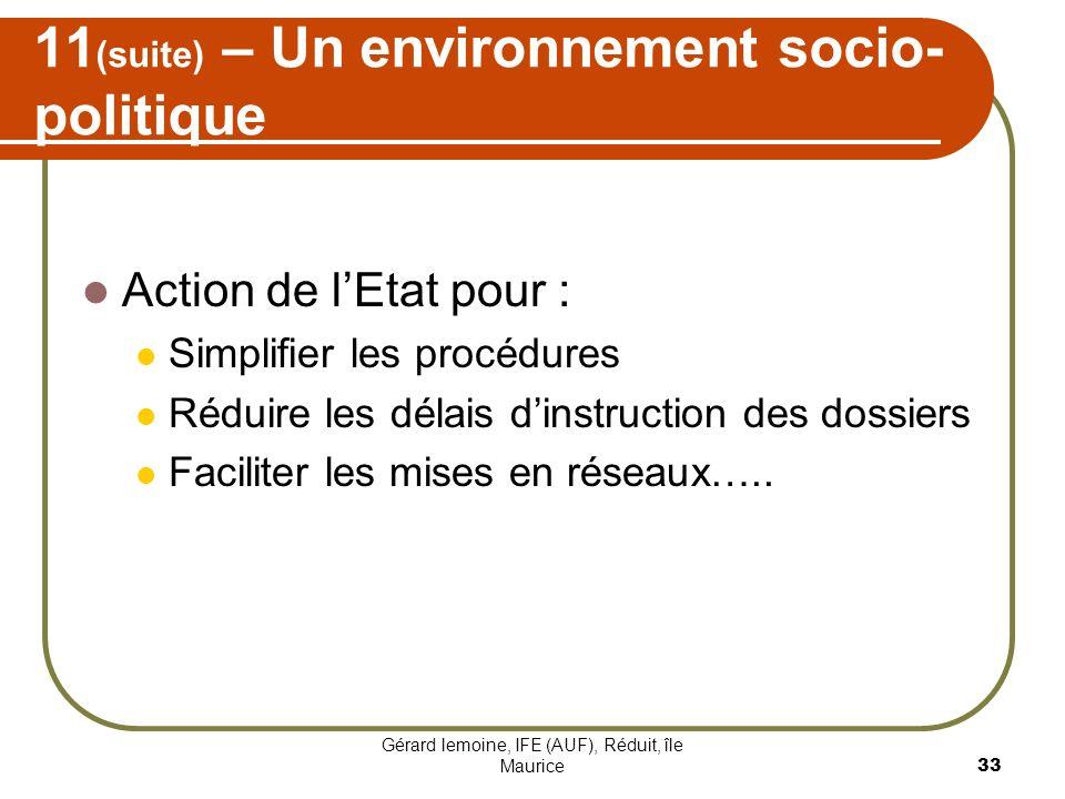 Gérard lemoine, IFE (AUF), Réduit, île Maurice 33 11 (suite) – Un environnement socio- politique Action de lEtat pour : Simplifier les procédures Rédu